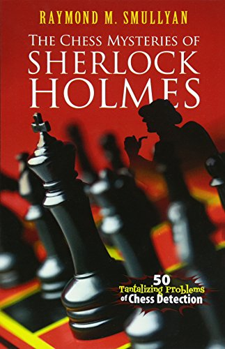 The Chess Mysteries of Sherlock Holmes: Fifty Tantalizing Problems of Chess Detection (Dover Recreational Math) by Dover Publications