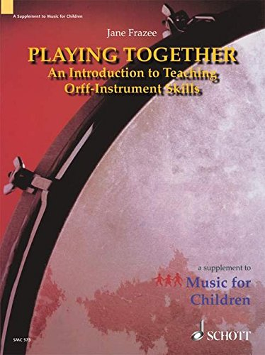 Playing Together: An Introduction to Teaching Orff Instrument Skills
