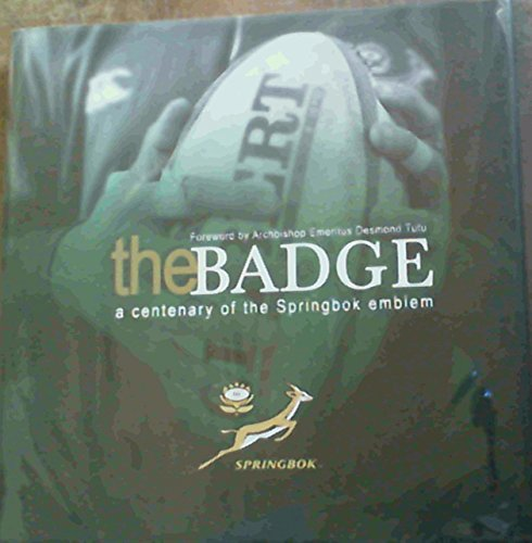 Rugby Badge (Badge, The: A Centenary of the Springbok Emblem)