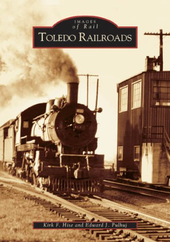 Toledo Railroads   (OH)  (Images of Rail) - Toledo Railroad