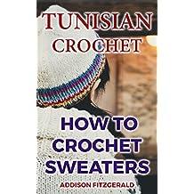 Tunisian Crochet: How To Crochet Sweaters