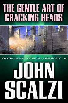 The Human Division #12: The Gentle Art of Cracking Heads by [Scalzi, John]