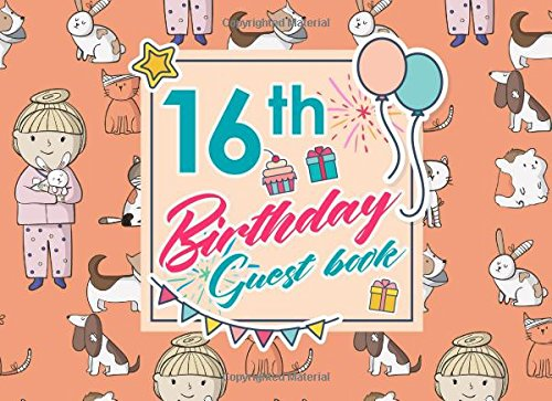 Download 16th Birthday Guest Book: Birthday Girl Guest Book, Guest Book For Visitors, Blank Guest Book Lined, Guest Sign In For Birthday, Cute Veterinary Animals Cover (Volume 91) PDF