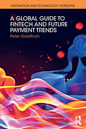 A Global Guide to FinTech and Future Payment Trends (Innovation and Technology Horizons) por Peter Goldfinch