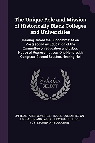 Search : The Unique Role and Mission of Historically Black Colleges and Universities: Hearing Before the Subcommittee on Postsecondary Education of the ... Congress, Second Session, Hearing Hel