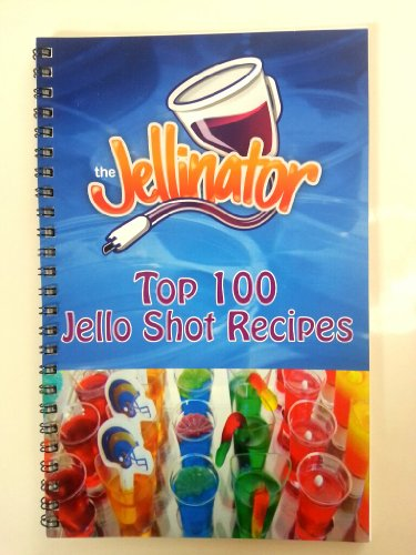 The Jellinator Top 100 Jello Shot Recipes