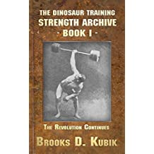THE DINOSAUR TRAINING STRENGTH ARCHIVE (Book I): THE REVOLUTION CONTINUES!