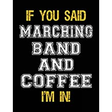 If You Said Marching Band And Coffee I'm In: Blank Sketch, Draw and Doodle Book