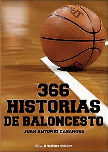 366 HISTORIAS DE BALONCESTO: Amazon.es: Juan Antonio Casanova: Libros