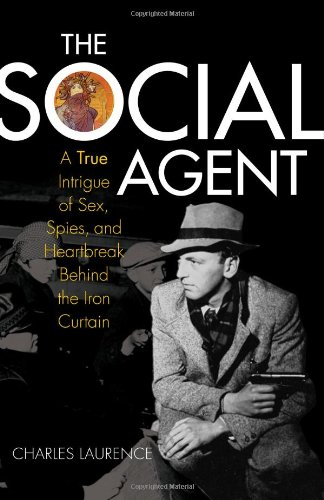 The Social Agent: A True Intrigue of Sex, Lies, and Heartbreak Behind the Iron Curtain
