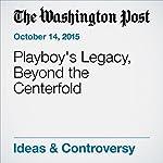Playboy's Legacy, Beyond the Centerfold | Alyssa Rosenberg