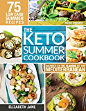 Keto Summer Cookbook: 75 Low Carb Recipes Inspired by the Flavors of the Mediterranean
