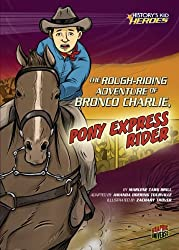 The Rough-Riding Adventure of Bronco Charlie, Pony Express Rider (History's Kid Heroes)