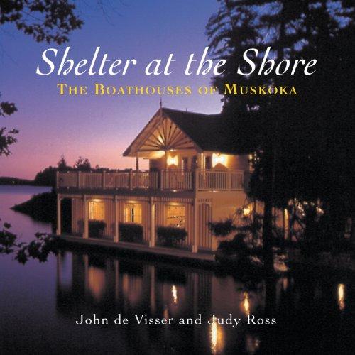 Shelter at the Shore: The Boathouses of Muskoka