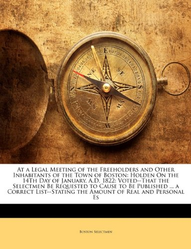 Download At a Legal Meeting of the Freeholders and Other Inhabitants of the Town of Boston: Holden On the 14Th Day of January, A.D. 1822: Voted--That the ... the Amount of Real and Personal Es ebook