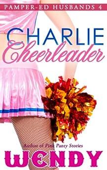 Charlie Cheerleader (Pamper-ed Husbands Series Book 4) by [Wendy]