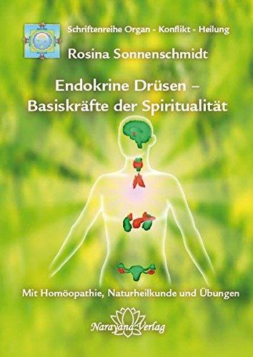 Endokrine Drüsen - Basiskräfte der Spiritualität: Band 7: Schriftenreihe Organ - Konflikt - Heilung Mit Homöopathie, Naturheilkunde und Übungen
