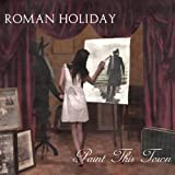 Paint This Town by Roman Holiday (2010-05-18)
