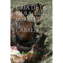 Cría de la mula, del burro y el caballo (Spanish Edition)