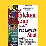 chicken soup dog lover book - Chicken Soup for the Pet Lover's Soul: Stories About Pets as Teachers, Healers, Heroes and Friends