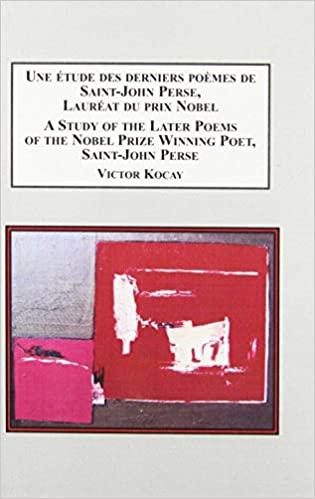 Une Étude des Derniers Poèmes de Saint-John Perse, Lauréat du Prix Nobel / A Study of the Later Poems of the Nobel Prize Winning Poet, Saint-John Perse pdf, epub