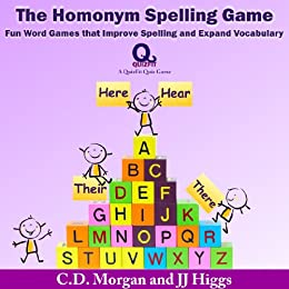 The Homonym Spelling Game: Fun Word Games that Improve Spelling and Expand Vocabulary (QuizFit Educational Games and Books for Kids) by [Morgan, C.D., Higgs, JJ]