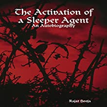 The Activation of a Sleeper Agent: An Autobiography Audiobook by Rajat Hooja Narrated by Rajat Hooja
