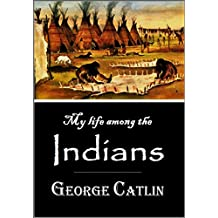 My Life Among the Indians (1909)