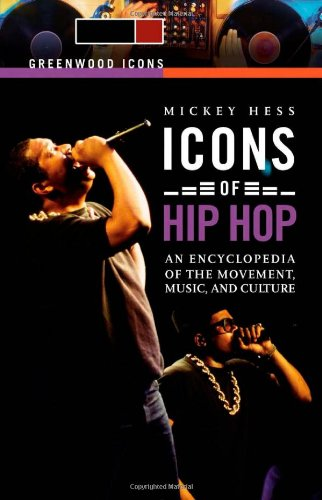 Icons of Hip Hop [2 volumes]: An Encyclopedia of the Movement, Music, and Culture (Greenwood Icons)