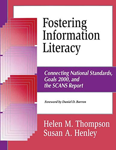 Fostering Information Literacy: Connecting National Standards, Goals 2000, and the SCANS Report (Information Literacy (Paperback)) Daniel D Barron