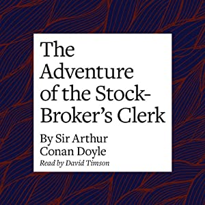 The Adventure of the Stock-Broker's Clerk Audiobook