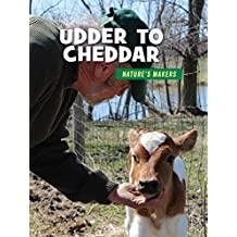 Udder to Cheddar (21st Century Skills Library: Nature's Makers)