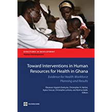 Toward Interventions in Human Resources for Health in Ghana: Evidence for Health Workforce Planning and Results (Directions in Development)