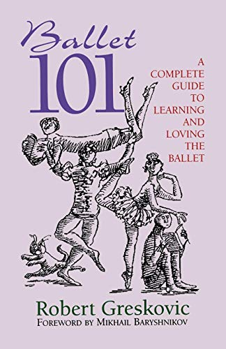 Ballet 101: A Complete Guide to Learning and Loving the Ballet (Limelight)