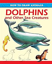 How To Draw Animals: Dolphins and Other Sea Creatures