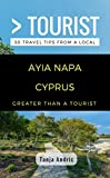 Greater Than a Tourist- Ayia Napa Cyprus: 50 Travel Tips from a Local