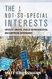The Not-So-Special Interests, Matt Grossmann, 080478115X
