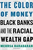 img - for The Color of Money: Black Banks and the Racial Wealth Gap book / textbook / text book