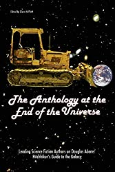 The Anthology At The End Of The Universe: Leading Science Fiction Authors On Douglas Adams' The Hitchhiker's Guide To The Galaxy: Leading Science ... Guide to the Galaxy