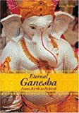 Eternal Ganesha : From Birth to Rebirth