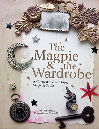 The Magpie & the Wardrobe: A Curiosity of Folklore, Magic & - Sams Wardrobe