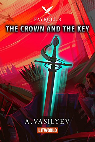 The Crown and the Key (Epic LitRPG Adventure - Book 8) (Fayroll)