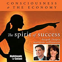 The Spirit of Success: Consciousness and the Economy Discours Auteur(s) : Marianne Williamson, Deepak Chopra Narrateur(s) : Marianne Williamson, Deepak Chopra
