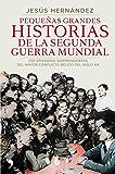Pequeñas grandes historias de la segunda guerra mundial: 250 episodios sorprendentes del mayor conflicto bélico del siglo XX