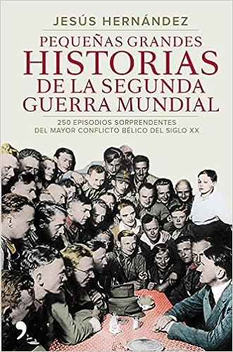 Pequeñas grandes historias de la Segunda Guerra Mundial - Jesús Hernández Martínez