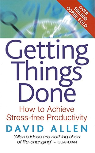 Getting Things Done: How to Achieve Stress-free Productivity...