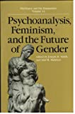Psychoanalysis, Feminism and the Future of Gender 9780801847868