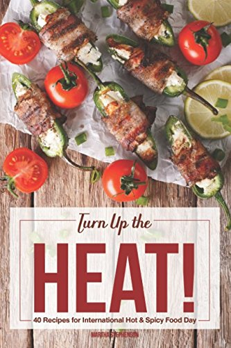 Price comparison product image Turn Up the Heat!: 40 Recipes for International Hot & Spicy Food Day - To Boost Metabolism,  Burn Fat and Feel Fuller Longer