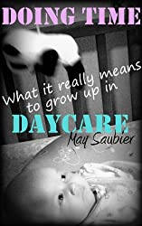 Doing Time: What It Really Means To Grow Up In Daycare