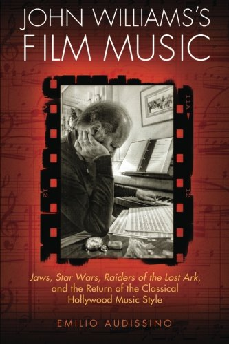 John Williams Composer (John Williams's Film Music: Jaws, Star Wars, Raiders of the Lost Ark, and the Return of the Classical Hollywood Music Style (Wisconsin Film Studies))